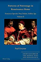 Patterns of Patronage in Renaissance Rome: Francesco Sperulo: Poet, Prelate, Soldier, Spy (Court Cultures of the Middle Ages and Renaissance)