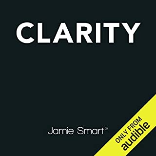 Clarity     Clear Mind, Better Mind, Bigger Results               By:                                                                                                                                 Jamie Smart                               Narrated by:                                                                                                                                 Jamie Smart                      Length: 7 hrs and 40 mins     143 ratings     Overall 3.6