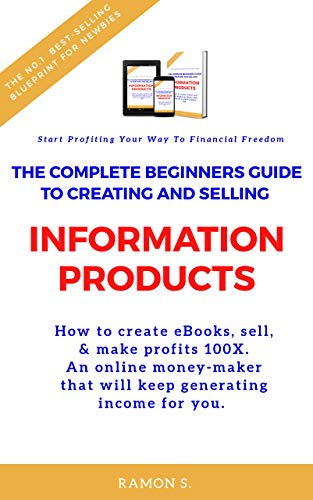 The Complete Beginners Guide To Creating & Selling Information Products: Start Profiting Your Way To Financial Freedom