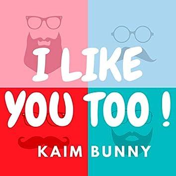 I Like You Too !