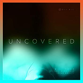 Uncovered (feat. Wannie Rodriguez & Brian Hodges)