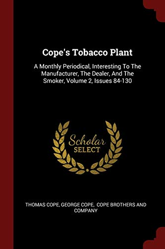COPES TOBACCO PLANT: A Monthly Periodical, Interesting to the Manufacturer, the Dealer, and the Smoker, Volume 2, Issues 84-130