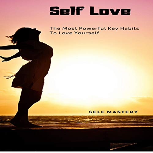 Couverture de Self Love: The Most Powerful Key Habits to Love Yourself