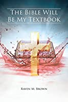 The Bible Will Be My Textbook