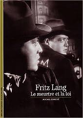 Fritz Lang - Le meurtre et la loi de Michel Ciment