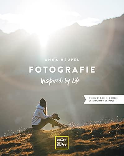 Fotografie - Inspired by life: Wie du in deinen Bildern Geschichten erzählst (Gräfe und Unzer)
