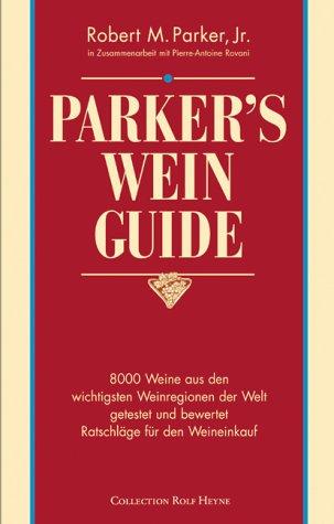 Parker's Wein Guide ( WeinGuide): 8000 Weine aus den wichtigsten Weinregionen der Welt getestet und bewertet. Ratschläge für den Weinkauf