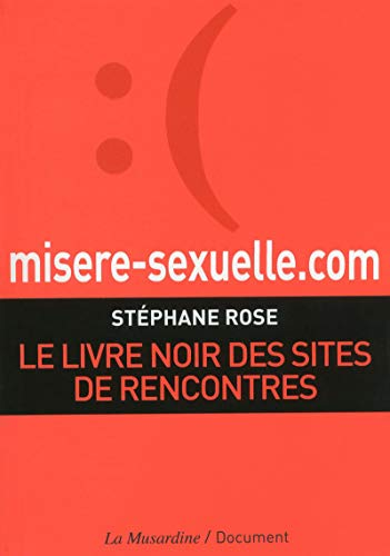 misere-sexuelle.com. Le livre noir des sites de rencontres