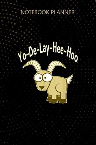 Notebook Planner Yo De Lay Hee Hoo Yodeling Mountain Goat: Do It...
