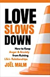 Love Slows Down: How to Keep Anger and Anxiety from Ruining Life's Relationships