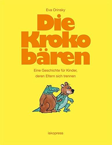Die Krokobären: Eine Geschichte für Kinder, deren Eltern sich trennen