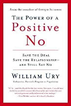 [ THE POWER OF A POSITIVE NO: HOW TO SAY NO AND STILL GET TO YES ] By Ury, William L ( Author) 2007 [ Paperback ]