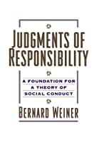 Judgments of Responsibility: A Foundation for a Theory of Social Conduct