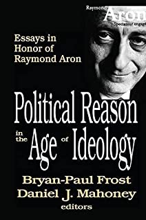 Political Reason in the Age of Ideology: Essays in Honor of Raymond Aron