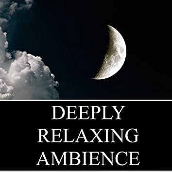 Deeply Relaxing Ambience - Melodies to Overcome Stress and Anxiety, and to Promote Mindfulness and Calmness