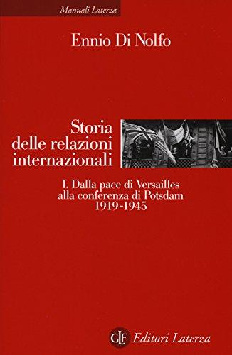 Storia delle relazioni internazionali. Dalla pace di Versailles alla conferenza di Potsdam (1919-1945) (Vol. 1)