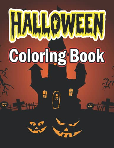 Halloween Coloring Book: Over 50 New Collections Featuring Jack-o-lanterns, Spooky Night, Customs, Witches, Haunted House and More