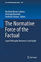 The Normative Force of the Factual: Legal Philosophy Between Is and Ought (Law and Philosophy Library, 130)