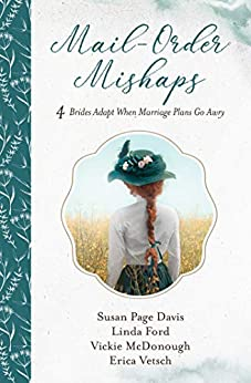 Mail-Order Mishaps: 4 Brides Adapt When Marriage Plans Go Awry by [Susan Page Davis, Linda Ford, Vickie McDonough, Erica Vetsch]