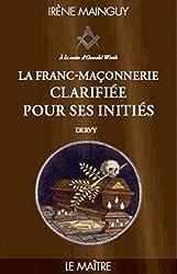 La Franc-Maçonnerie clarifiée pour ses initiés - Tome 3 Le maître d'Irene Mainguy