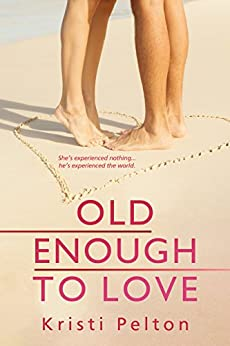 Old Enough to Love... (Just One of the Guys Book 1) by [Kristi Pelton]