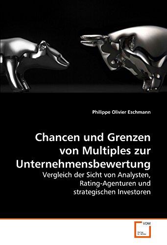 Chancen und Grenzen von Multiples zur Unternehmensbewertung: Vergleich der Sicht von Analysten, Rating-Agenturen und strategischen Investoren
