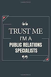 Trust Me I'm A Public Relations Specialists: Blank Lined Journal Notebook gift For Public Relations Specialists