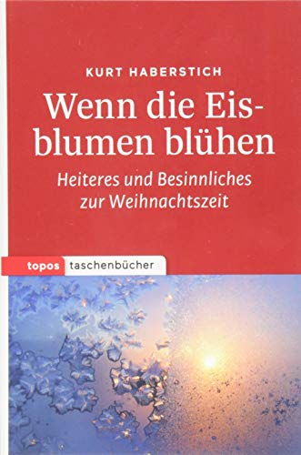 Wenn die Eisblumen blühen: Heiteres und besinnliches zur Weihnachtszeit (Topos Taschenbücher)