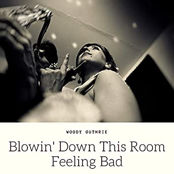 Blowin' Down This Room Feeling Bad