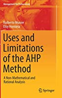 Uses and Limitations of the AHP Method: A Non-Mathematical and Rational Analysis (Management for Professionals)