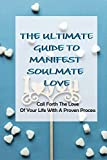 The Ultimate Guide To Manifest Soulmate Love: Call Forth The Love Of Your Life With A Proven Process: Etiquette For Dummies