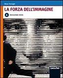 La forza dell'immagine. Vol. A: Educazione visiva. Per le Scuole superiori. Con espansione online