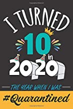 I Turned 10 in 2020 the year when i was Quarantined: A funny Birthday gift for girls and boys who are locked down at home yo celebrate they 10th ... good for writing dairies and journaling