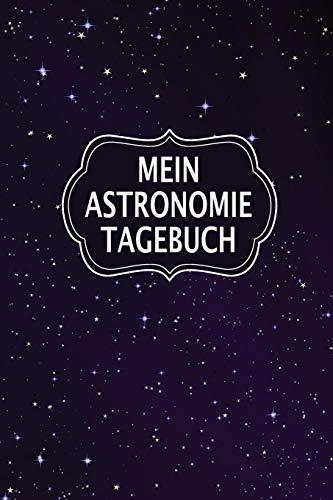 Mein Astronomie Tagebuch: Sagenhaft als Notizbuch für Sterngucker, Hobbie Astronomen und Weltall Forscher