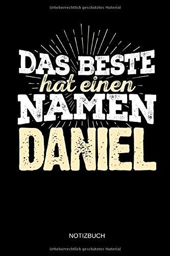 Das Beste hat einen Namen - Daniel: Daniel - Lustiges Männer Namen Notizbuch (liniert). Tolle Vatertag, Namenstag, Weihnachts & Geburtstags Geschenk Idee.