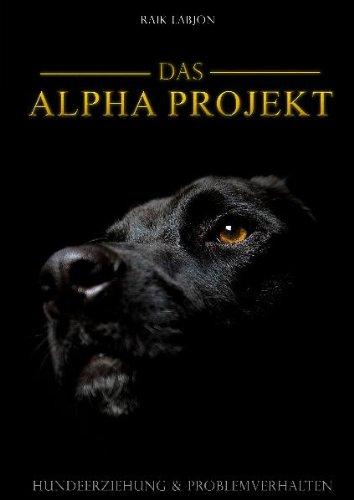 Das Alpha-Projekt: Hundeerziehung und Problemverhalten