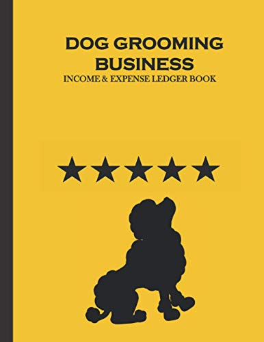 Dog Grooming Business Income and Expense Ledger Book: Simple Large Income and Expense Record Tracking Book   Cash Book Accounts Bookkeeping Journal ... Business Gift Organizer Log Book Planner)