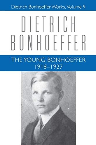The Young Bonhoeffer: 1918-1927 (Dietrich Bonhoeffer Works, Vol. 9)