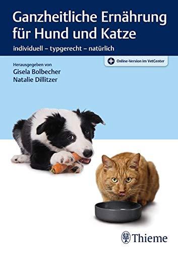 Ganzheitliche Ernährung für Hund und Katze: individuell - typgerecht...