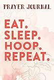 Prayer Journal Basketball Quote Good - Eat Sleep Hoop Repeat Graphic: Prayer Calendar Journal, Motivational Planner 2021,For Women, Journal Religious, Hope Waits
