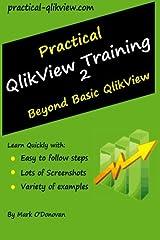 Practical Qlikview Training 2 - Beyond Basic Qlikview Paperback