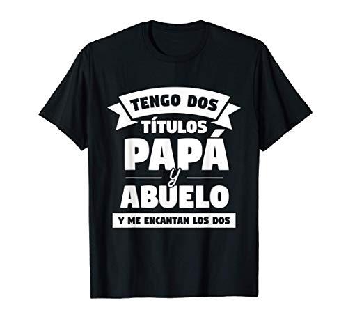 Hombre Tengo Dos Títulos Papà Y Abuelo Y Me Encantan Los Dos Camiseta