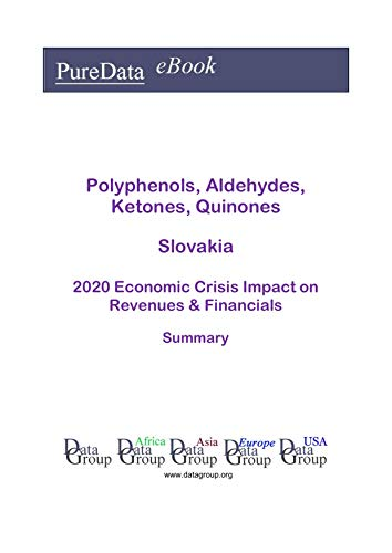 Polyphenols, Aldehydes, Ketones, Quinones Slovakia Summary: 2020 Economic Crisis Impact on Revenues & Financials (English Edition)