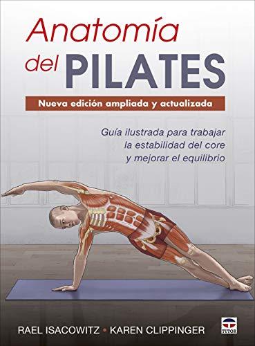 Anatomía del Pilates - Nueva edición ampliada y actualizada: Guía ilustrada para mejorar la estabilidad de core y mejorar el equilibrio