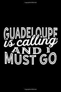 Guadeloupe Is Calling And I Must Go: A Blank Lined Journal for Sightseers Or Travelers Who Love Guadeloupe