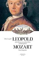 """""""Ein Mann von vielen Witz und Klugheit"""": Leopold Mozart. Eine Biographie"""