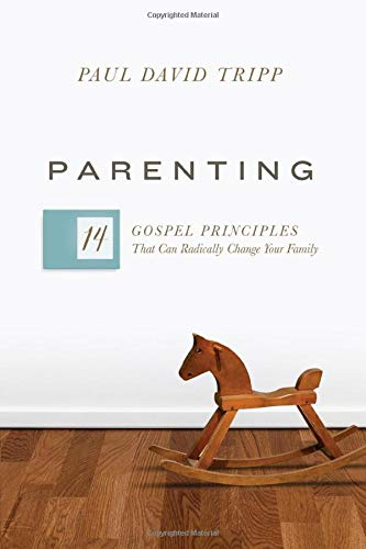 Compare Textbook Prices for Parenting: 14 Gospel Principles That Can Radically Change Your Family 1 Edition ISBN 9781433551932 by Tripp, Paul David