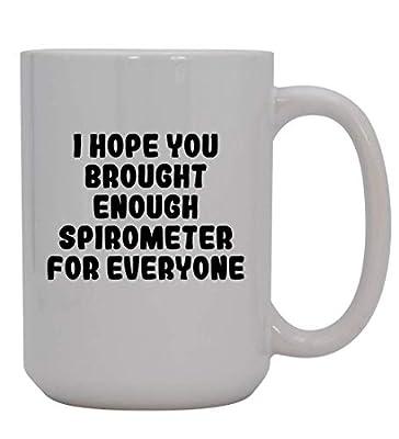 I Hope You Brought Enough Spirometer For Everyone - 15oz Ceramic White Coffee Mug Cup, White