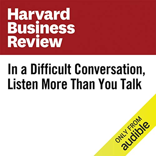 In a Difficult Conversation, Listen More Than You Talk copertina