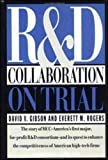 R & D Collaboration on Trial: The Microelectronics and Computer Technology Corporation